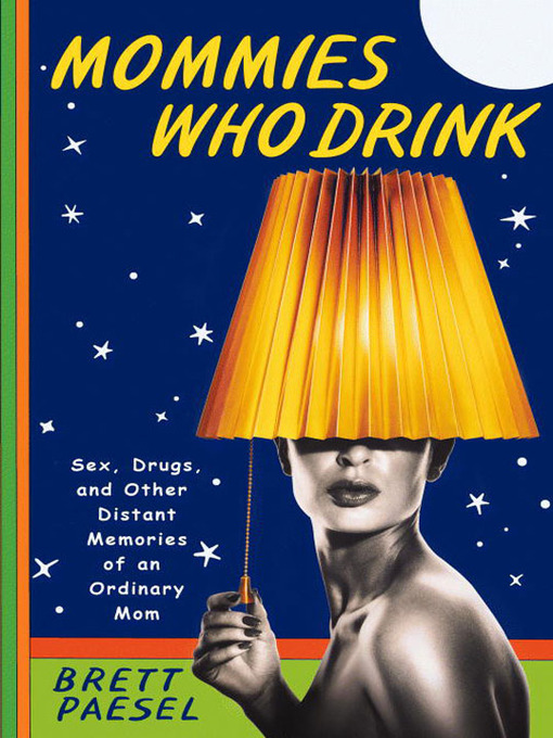 Title details for Mommies Who Drink by Brett Paesel - Available