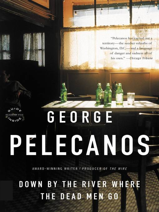 Title details for Down by the River Where the Dead Men Go by George P. Pelecanos - Available