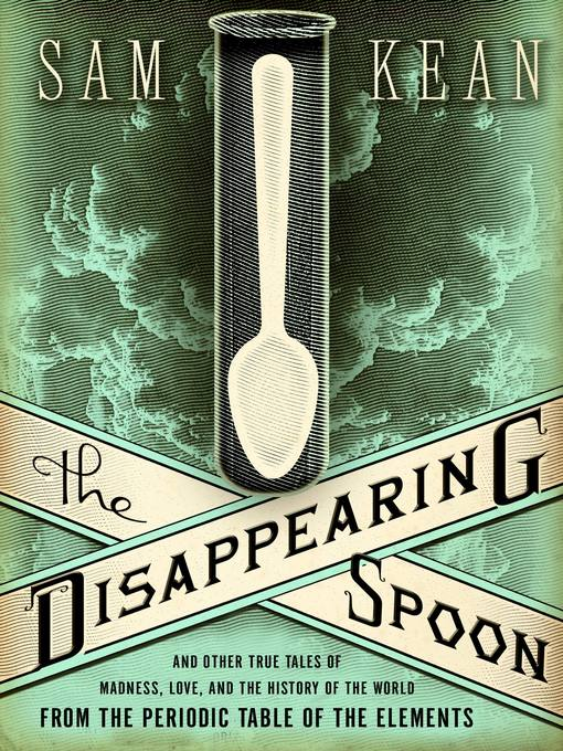 Title details for The Disappearing Spoon by Sam Kean - Available