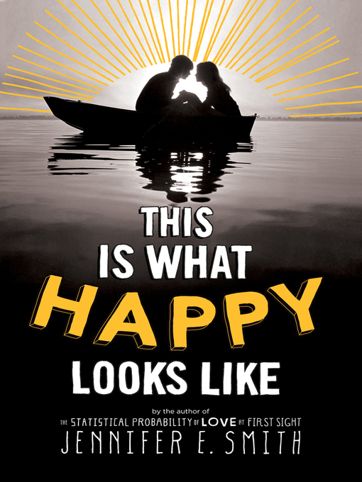 Title details for This is What Happy Looks Like by Jennifer E. Smith - Available