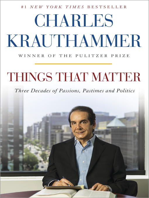 Title details for Things That Matter by Charles Krauthammer - Available