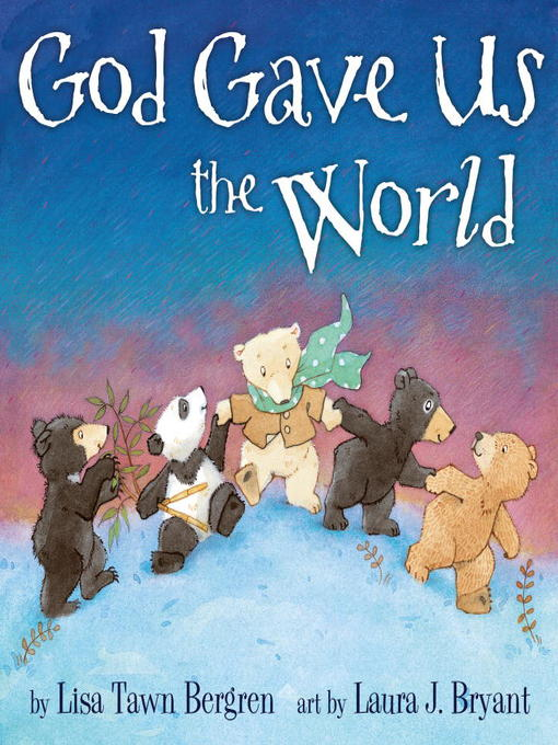 Title details for God Gave Us the World by Lisa Tawn Bergren - Available