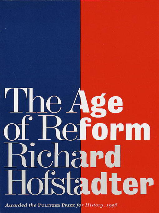 the age of reform richard hofstadter thesis Hofstadter exams the path of reform from the 1890s through the 1930s he periodizes it into three pieces: populism (1890s), progressivism (1900-1914), and the new deal (1930s) instead of seeing a clear lineage connecting the three, he argues that while populism and progressivism were of the same cloth, the new deal was a sharp departure - going against progressive historiography that tried to.