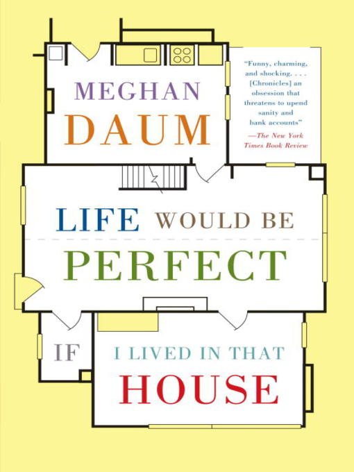 Title details for Life Would Be Perfect If I Lived in That House by Meghan Daum - Available