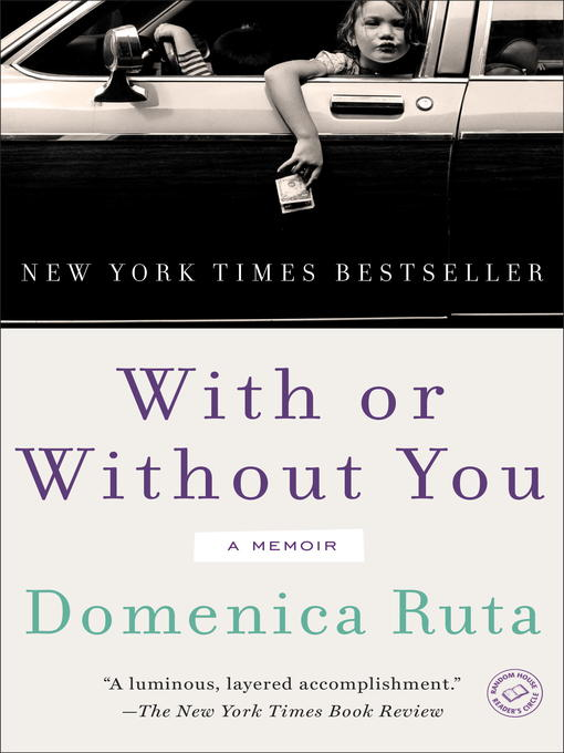 Title details for With or Without You by Domenica Ruta - Available