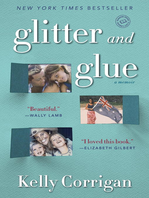 Title details for Glitter and Glue by Kelly Corrigan - Available
