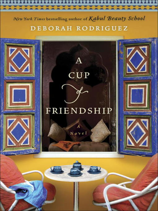 Title details for A Cup of Friendship by Deborah Rodriguez - Available