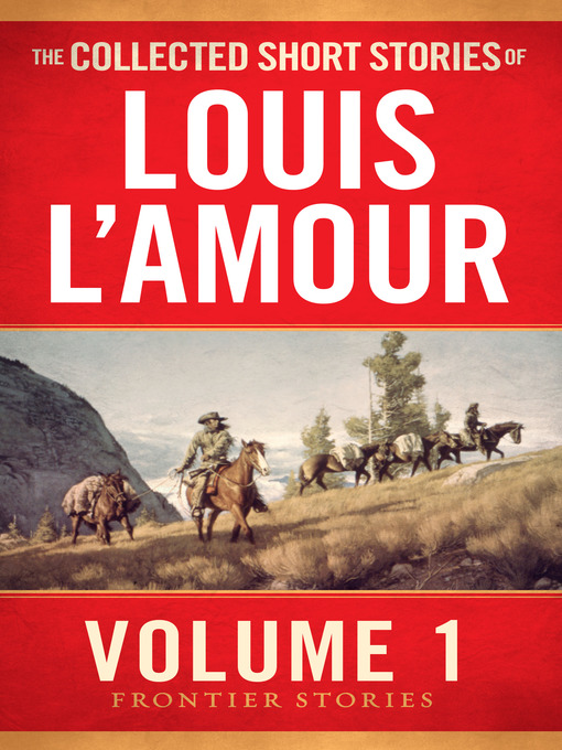 Title details for The Collected Short Stories of Louis L'Amour, Volume 1 by Louis L'Amour - Available