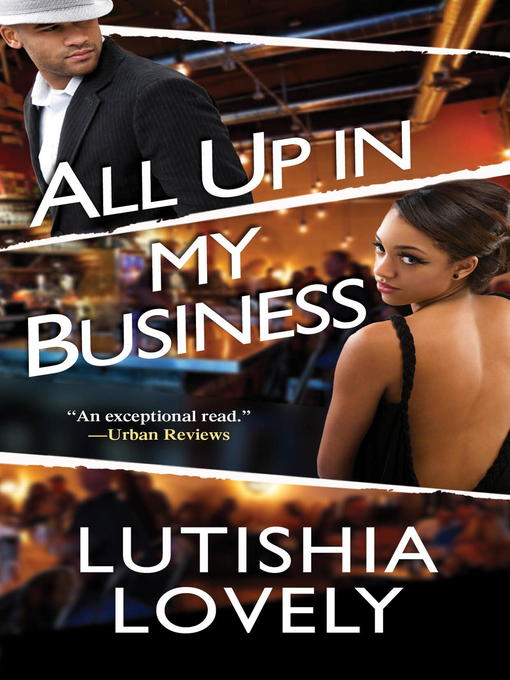 Title details for All Up In My Business by Lutishia Lovely - Available