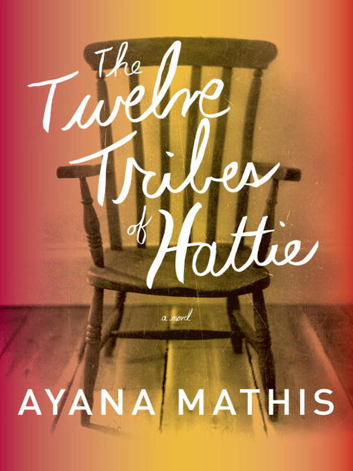 Title details for The Twelve Tribes of Hattie by Ayana Mathis - Available