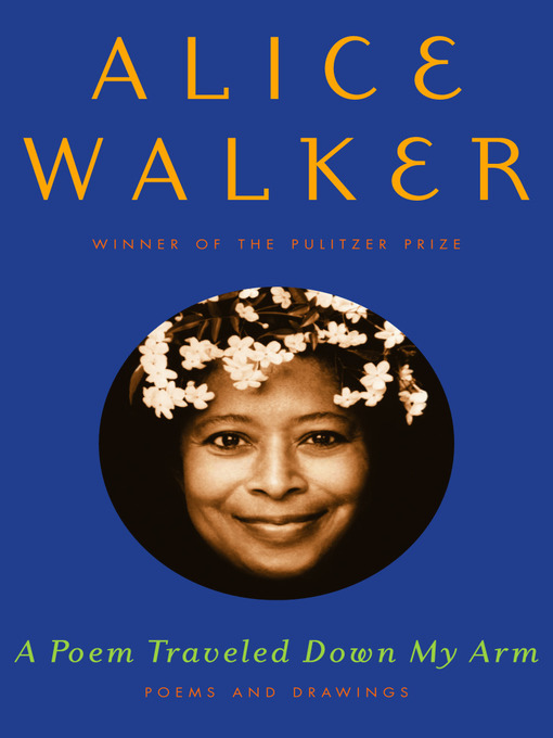 Title details for A Poem Traveled Down My Arm by Alice Walker - Available
