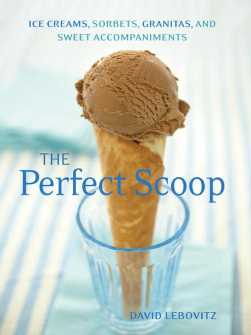 Title details for The Perfect Scoop by David Lebovitz - Available