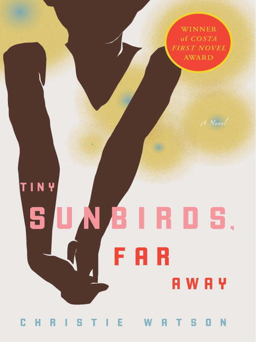 Title details for Tiny Sunbirds, Far Away by Christie Watson - Available