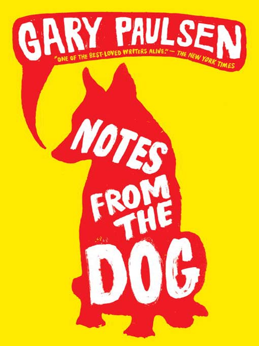 Title details for Notes from the Dog by Gary Paulsen - Available