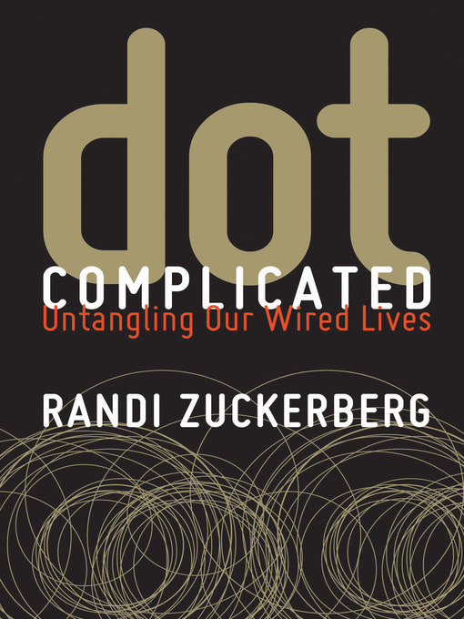 Title details for Dot Complicated by Randi Zuckerberg - Available