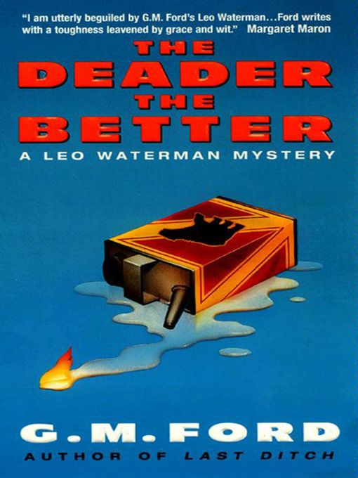 Title details for The Deader the Better by G.M. Ford - Available