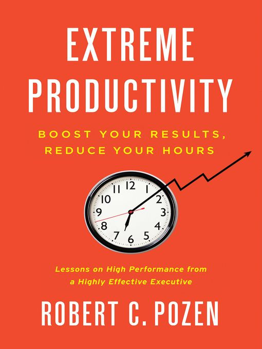 Title details for Extreme Productivity by Robert C. Pozen - Available