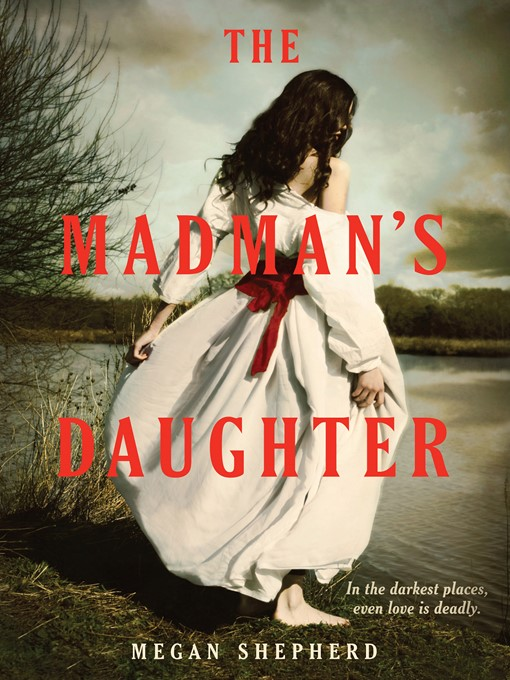 Title details for The Madman's Daughter by Megan Shepherd - Available
