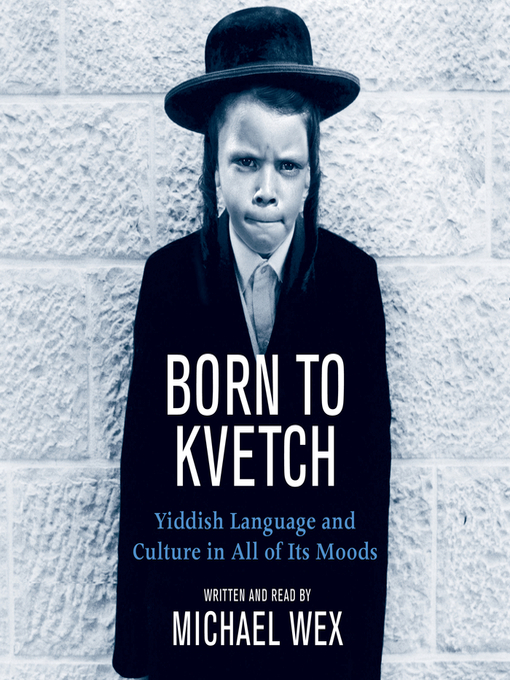 Title details for Born To Kvetch by Michael Wex - Available