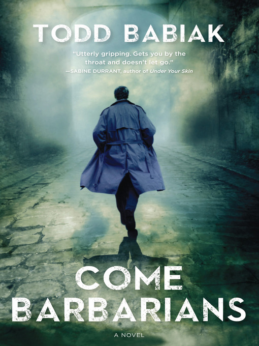 Title details for Come, Barbarians by Todd Babiak - Available