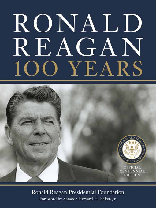 Title details for Ronald Reagan: 100 Years by Ronald Reagan Presidential Library Foundation, The - Available