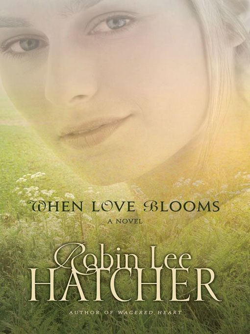 Title details for When Love Blooms by Robin Lee Hatcher - Wait list