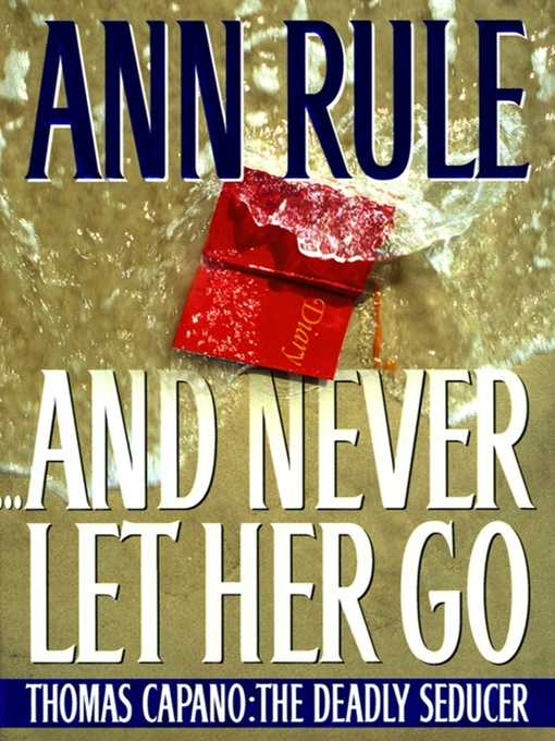 Title details for And Never Let Her Go by Ann Rule - Available