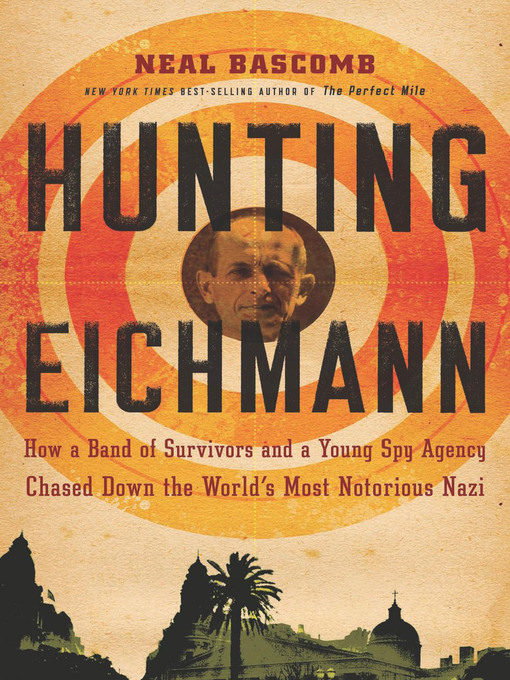 Title details for Hunting Eichmann by Neal Bascomb - Available