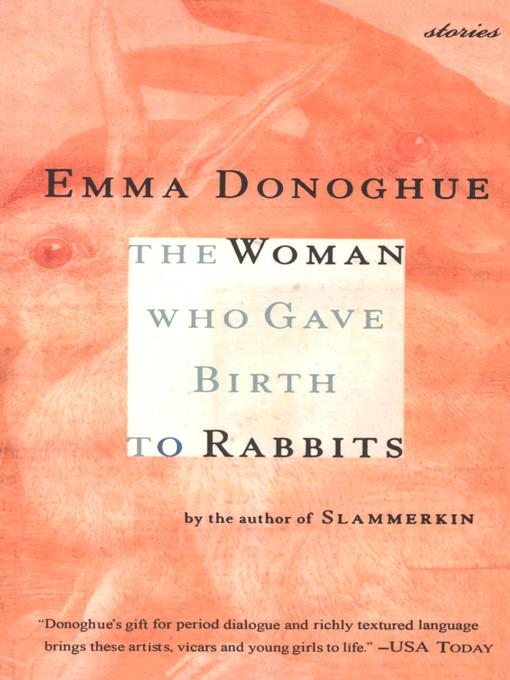 Title details for The Woman Who Gave Birth to Rabbits by Emma Donoghue - Available