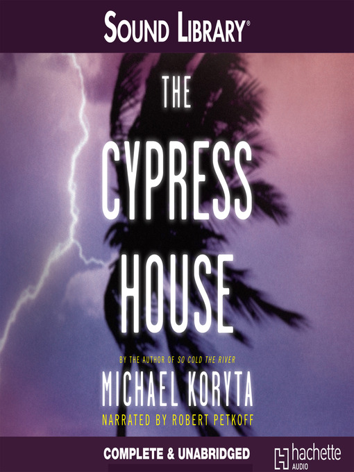 Title details for The Cypress House by Michael Koryta - Available