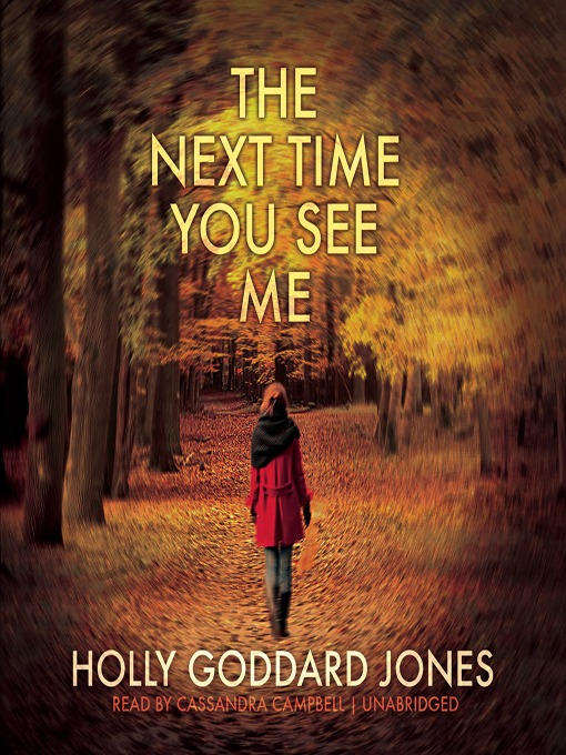 Title details for The Next Time You See Me by Holly Goddard Jones - Available