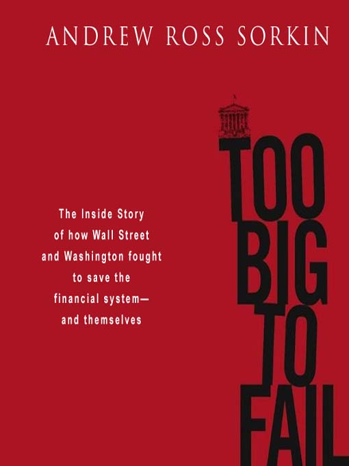Title details for Too Big to Fail by Andrew Ross Sorkin - Available