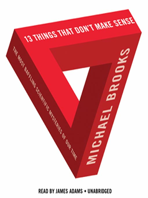 Title details for 13 Things That Don't Make Sense by Michael Brooks, PhD - Available