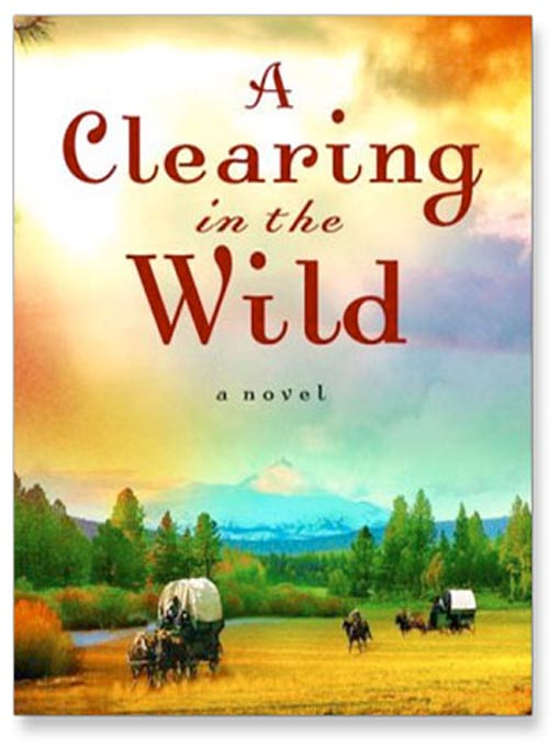 Title details for A Clearing in the Wild by Jane Kirkpatrick - Wait list