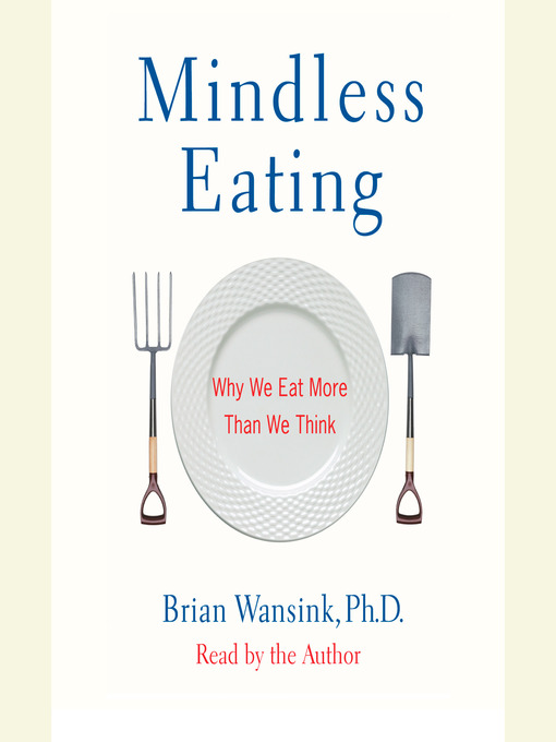 Title details for Mindless Eating by Brian Wansink, Ph.D. - Wait list