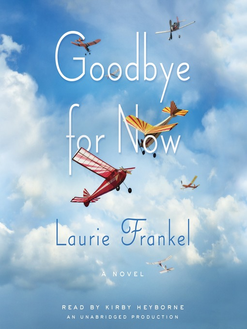 Title details for Goodbye for Now by Laurie Frankel - Available