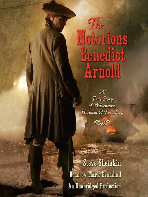 Title details for The Notorious Benedict Arnold by Steve Sheinkin - Available