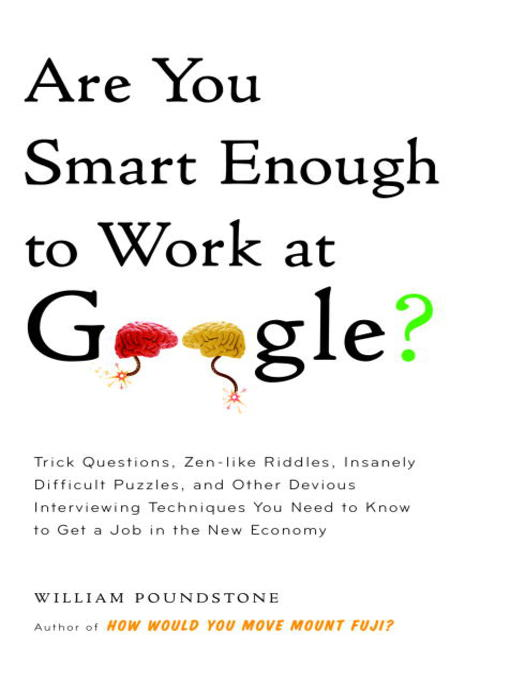 Title details for Are You Smart Enough to Work at Google? by William Poundstone - Available
