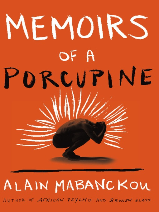 Title details for Memoirs of a Porcupine by Alain Mabanckou - Available