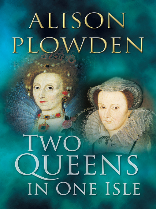 Title details for Two Queens in One Isle by Alison Plowden - Available