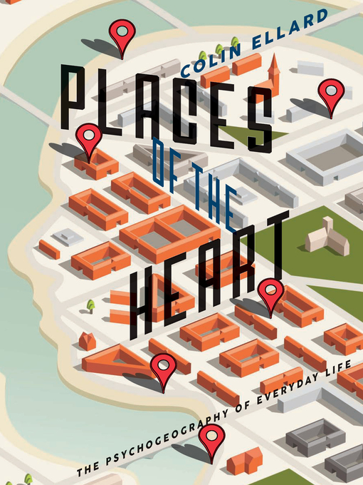 Places of the heart : the psychogeography of everyday life