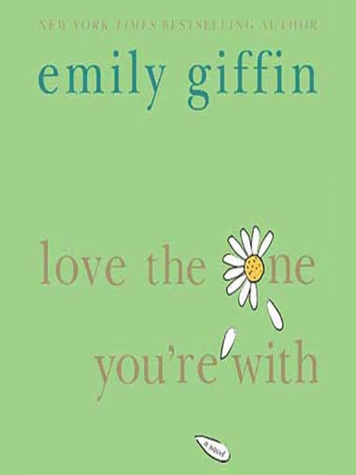 Title details for Love the One You're With by Emily Giffin - Available
