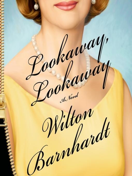 Title details for Lookaway, Lookaway by Wilton Barnhardt - Available