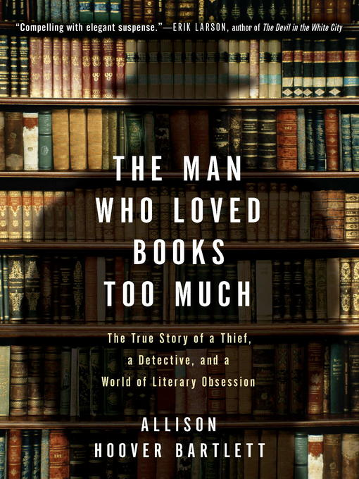 Title details for The Man Who Loved Books Too Much by Allison Hoover Bartlett - Wait list
