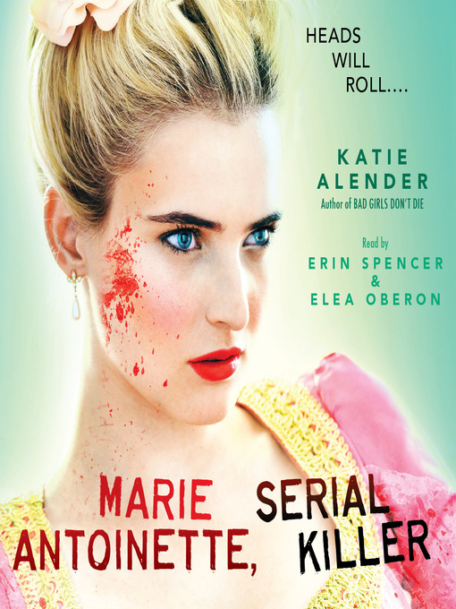 Title details for Marie Antoinette, Serial Killer by Katie Alender - Available