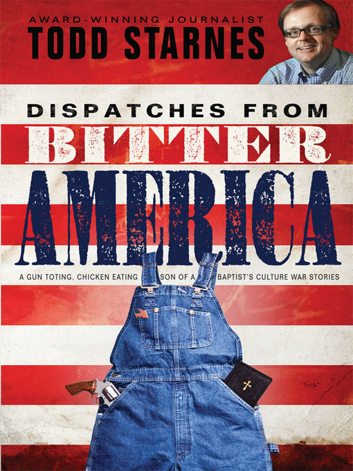 Title details for Dispatches from Bitter America by Todd Starnes - Available