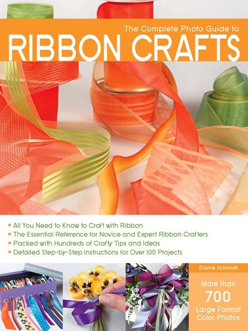 Title details for The Complete Photo Guide to Ribbon Crafts by Elaine Schmidt - Available