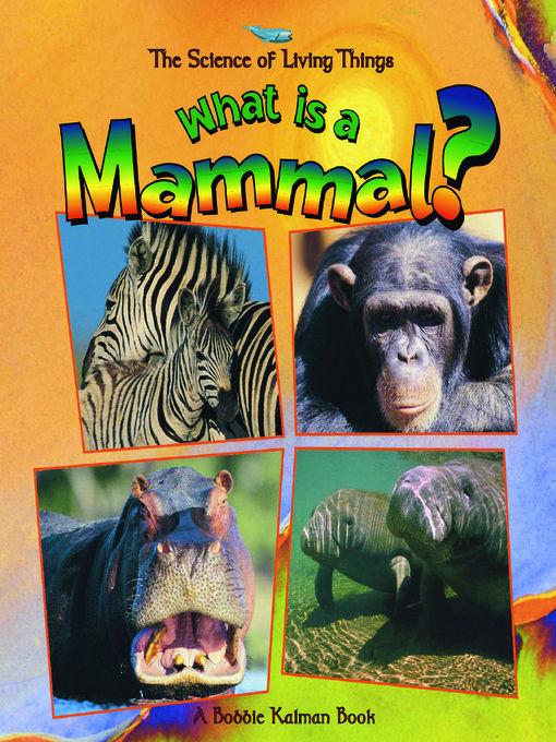 Title details for What is a Mammal? by Bobbie Kalman - Wait list