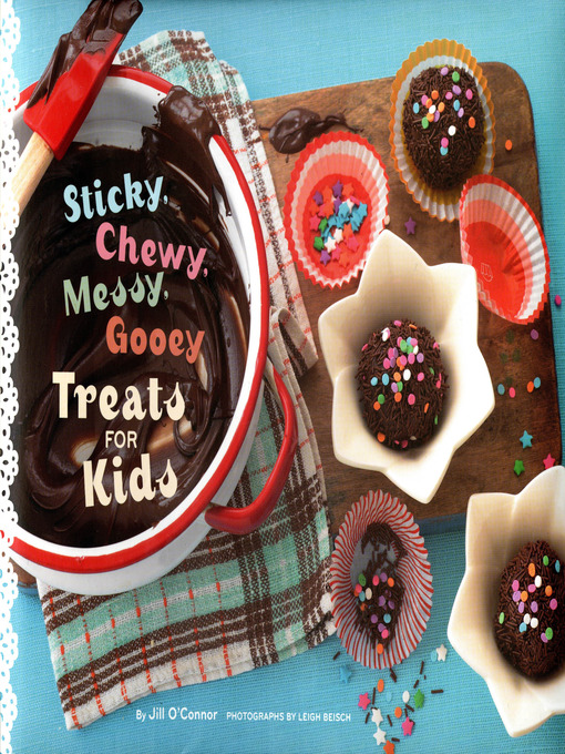 Title details for Sticky, Chewy, Messy, Gooey Treats for Kids by Jill O'Connor - Available