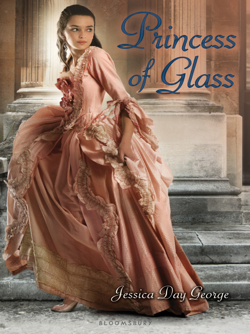 Title details for Princess of Glass by Jessica Day George - Wait list